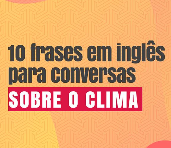 BLOG 10 FRASES SOBRE O CLIMA - 10 frases em inglês para conversas sobre o CLIMA