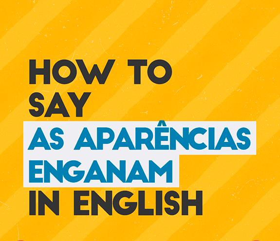 """BLOG AS APARENCIAS ENGANAM - Como se diz: """"as aparências enganam"""" em inglês?"""
