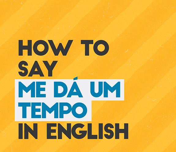 """BLOG COMO SE DIZ ME DÁ UM TEMPO - Como se diz: """"me dá um tempo"""" em inglês?"""