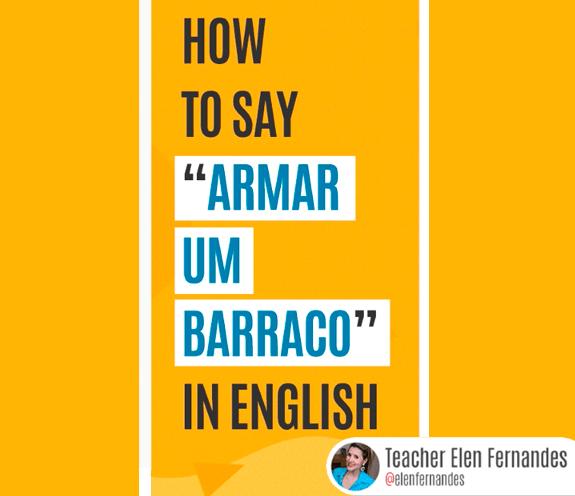 """BLOG ARMAR UM BARRACO - Como se diz: """"armar um barraco"""" em inglês?"""