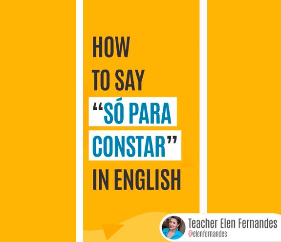 """BLOG COMO SE DIZ SÓ PARA CONSTAR - Como se diz: """"só para constar"""" em inglês?"""