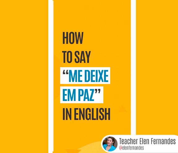 """BLOG COMO SE DIZ ME DEIXE EM PAZ - Como se diz: """"me deixe em paz"""" em inglês?"""