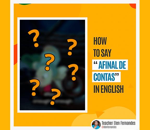 """BLOG AFINAL DE CONTAS - Como se diz: """"afinal de contas"""" em Inglês?"""