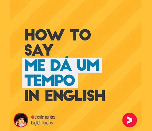 """BLOG ME DÁ UM TEMPO - Como se diz: """"me dá um tempo"""" em inglês?"""