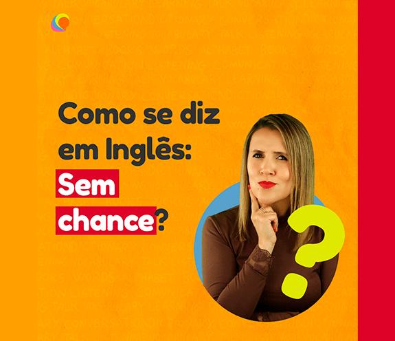"""BLOG COMO SE DIZ SEM CHANCE - Com se diz: """"sem chance"""" em inglês?"""