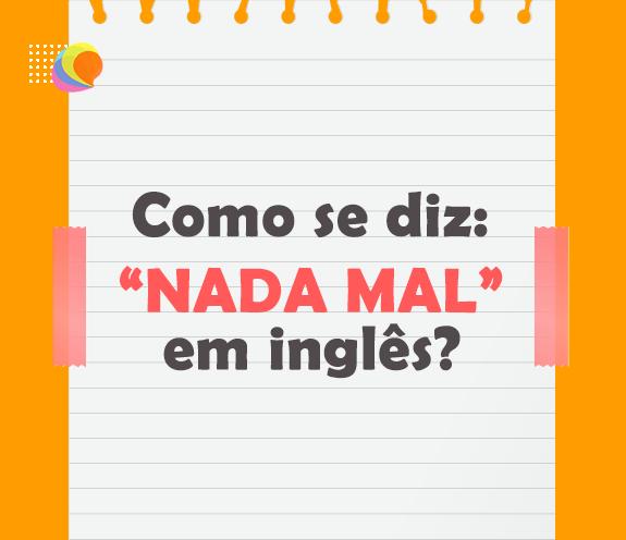 "BLOG NADA MAL - Como se diz: ""nada mal"" em inglês?"