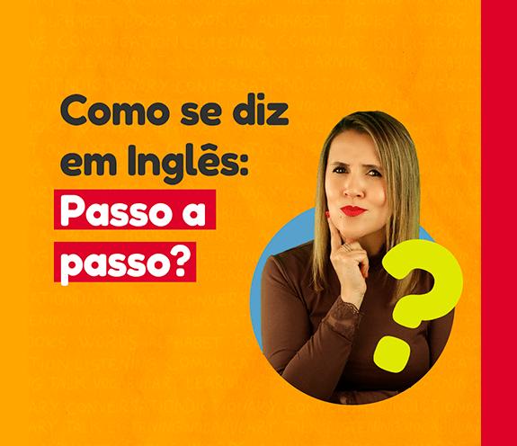 """BLOG PASSO A PASSO - Como se diz: """"passo a passo"""" ou """"um passo de cada vez"""" em inglês?"""
