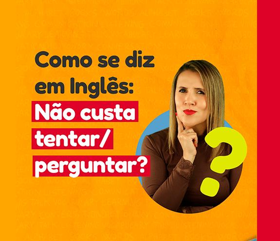 """BLOG NAO CUSTA NADA - Como se diz: """"não custa nada tentar / perguntar"""" em inglês?"""