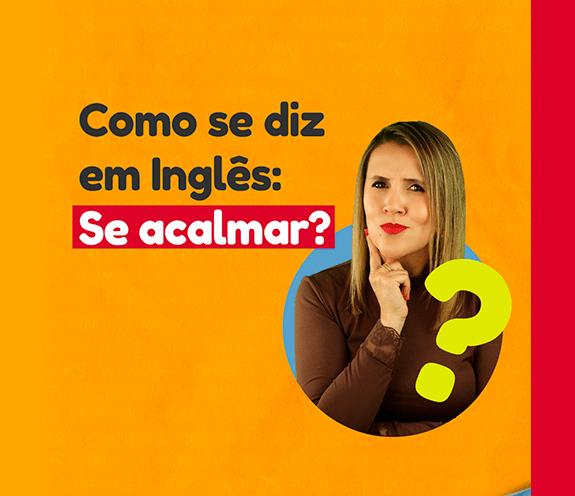 """BLOG SE ACALMAR - Como se diz: """"se acalmar"""" em inglês?"""