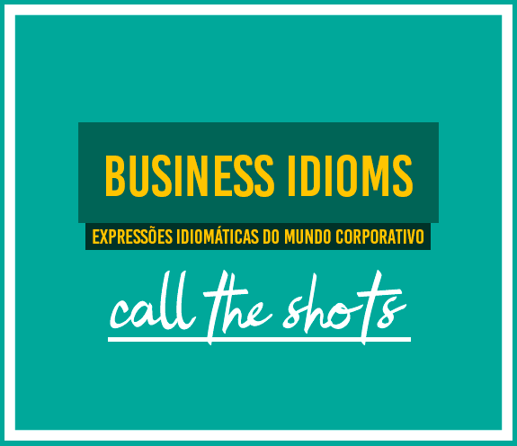 """BLOG CALL THE SHOTS - Business Idioms: """"Call the shots"""""""
