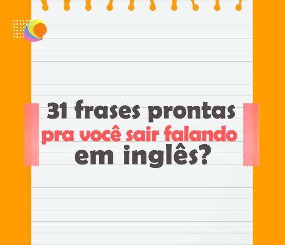 BLOG 31 FRASES PRONTAS - 31 FRASES PRONTAS para você falar inglês...