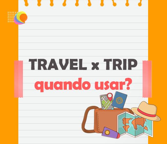 BLOG TRAVEL X TRIP - Trip X Travel - Quando usar?