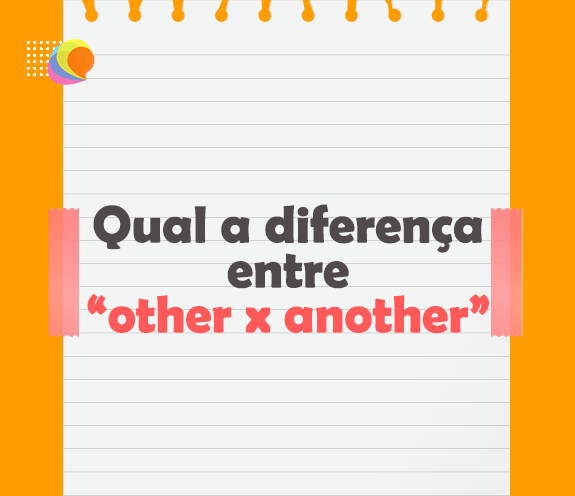 BLOG OTHER X ANOTHER - Qual a diferença entre OTHER x ANOTHER?