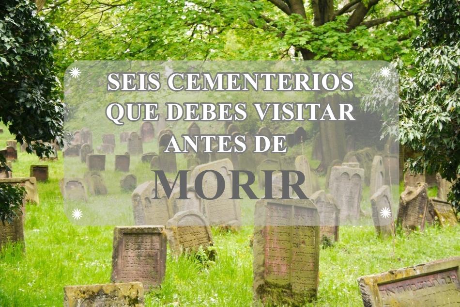SEIS CEMENTERIOS QUE DEBES VISITAR ANTES DE MORIR |