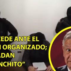 """AMLO cede ante el crimen organizado; trasladan al """"Menchito"""""""