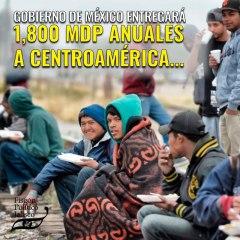 Gobierno de México entregará 1,800 MDP anuales a Centroamérica… 10,800 MDP en todo el sexenio
