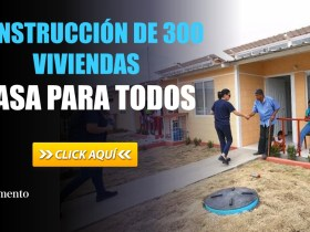 Se Iniciarán Construcción de 300 Viviendas de Casa para Todos
