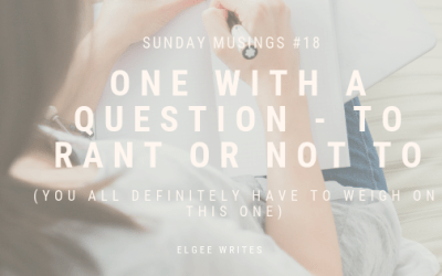 Sunday Musings #18: One With A Question – To Rant Or Not To