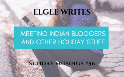 Sunday Musings #56: Meeting Indian Bloggers