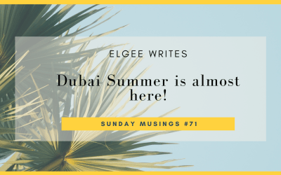 Dubai summer is almost here: Sunday Musings #71