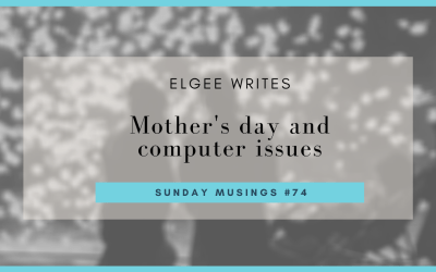 Mother's day and computer issues: Sunday Musings #74