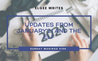Updates from January'21 and the ELF: Sunday Musings #108