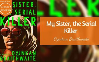 My Sister, the Serial Killer by Oyinkan Braithwaite – A book review