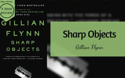 Sharp Objects by Gillian Flynn – A book review
