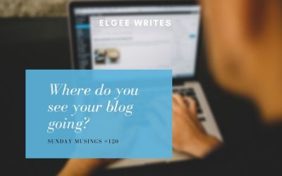Where do you see your blog going?: Sunday Musings #120