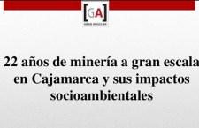 22 años de minería a gran escala en Cajamarca y sus impactos socioambientales