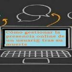Cómo gestionar la presencia online de un usuari@ tras su muerte