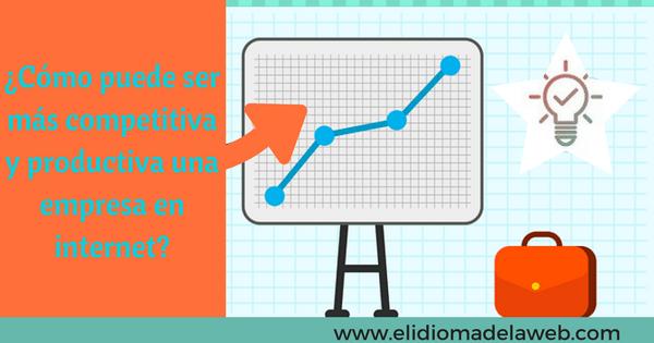 Cómo ser más competitiva y productiva una empresa en internet_