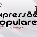 Origem de algumas expressões populares
