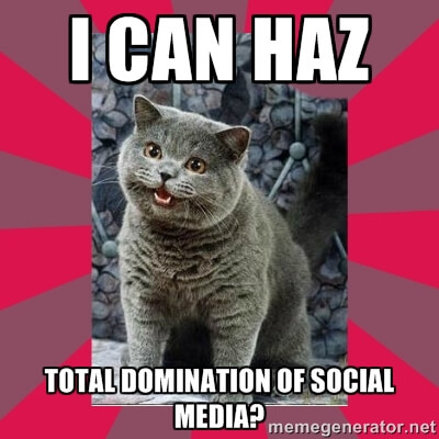 I Can Haz Total Domination of Social Media
