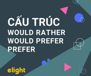 Cấu trúc prefer, would prefer, would rather chính xác