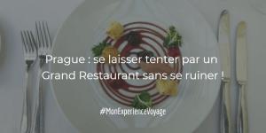 Prague : Se laisser tenter par un Grand Restaurant sans se ruiner !