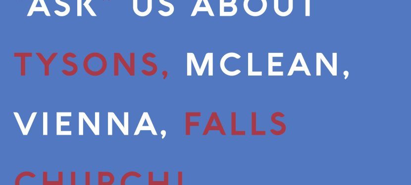 """""""Ask"""" Us About Tysons, Mclean, Vienna, Falls Church!"""