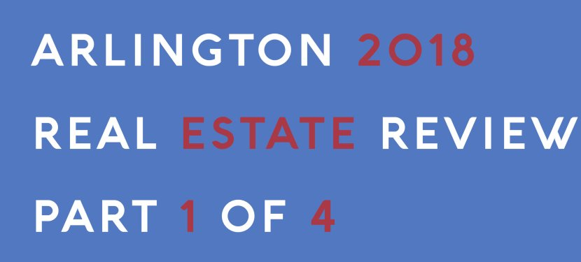 Arlington 2018 Real Estate Review – Part 1 of 4