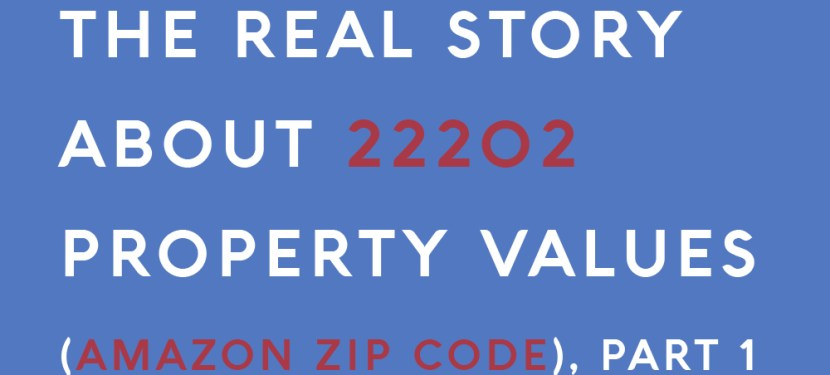 The Real Story About 22202 Property Values (Amazon Zip Code), Part 1
