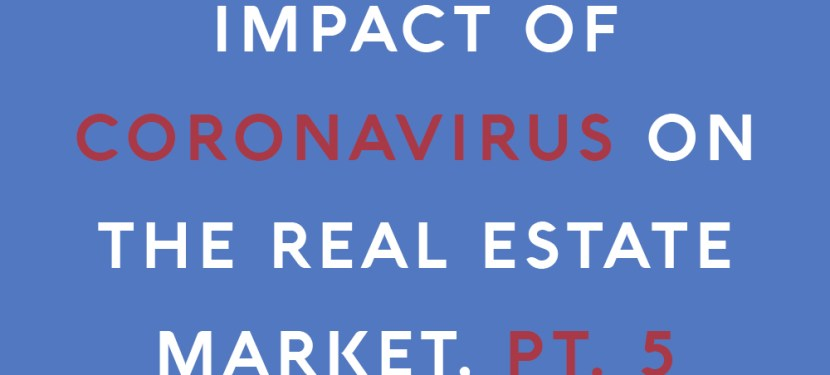 Impact of Coronavirus on the Real Estate Market, Part 5
