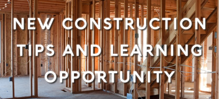 New Construction Tips and Learning Opportunity