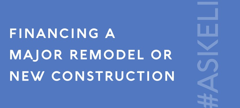Financing a Major Remodel or New Construction
