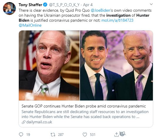 Tony Shaffer @T_S_P_O_O_K_Y · Apr 4 There is clear evidence, by Quid Pro Quo @JoeBiden 's own video comments on having the Ukrainian prosecutor fired, that the investigation of Hunter Biden is justified coronavirus pandemic or not: https://mol.im/a/8184723 @MailOnline