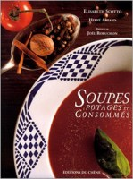 Soupes, potages et consommés (1997, 2001, Le Chêne) d'Élisabeth Scotto (Auteur), H. Amiard (Photographies)