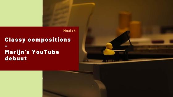 Marijn's YouTube debuut – Classy Compositions