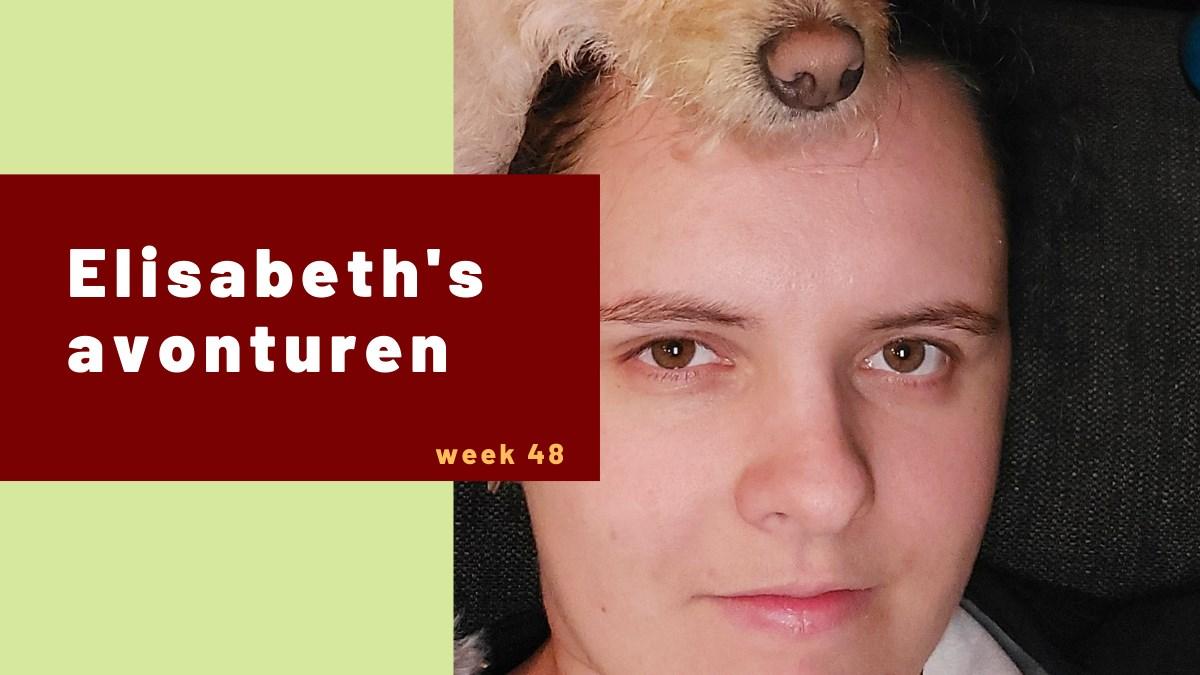 Elisabeth's avonturen week 48
