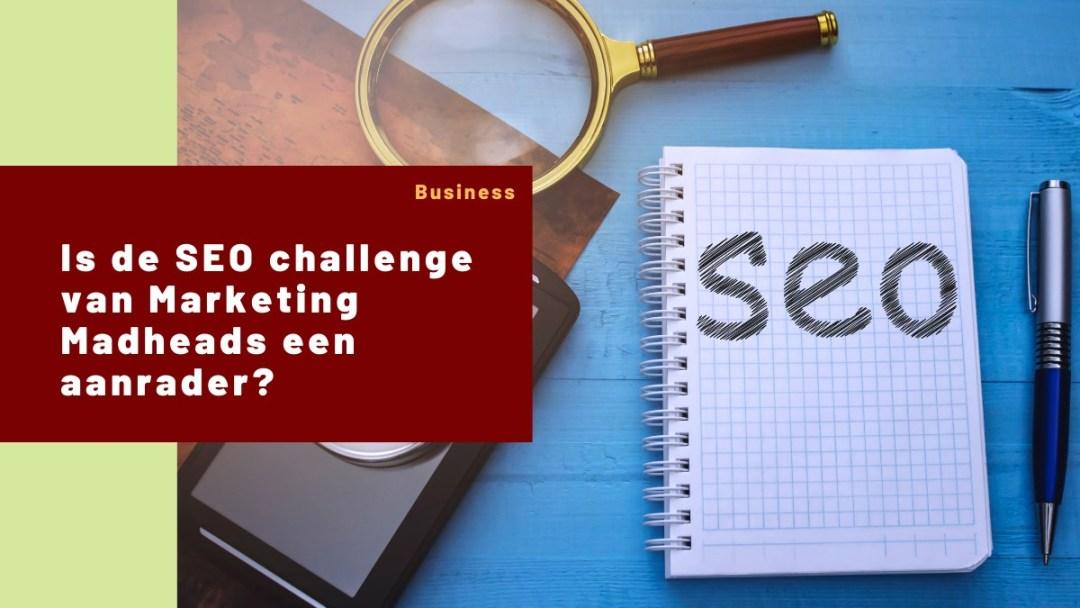 Is de SEO challenge van Marketing Madheads een aanrader?