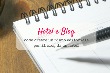 Come creare un piano editoriale per il blog di un hotel