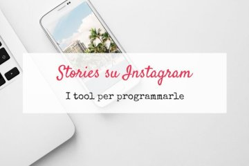 Come programmare le stories su Instagram: i tool
