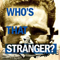 WHO'S THAT STRANGER?